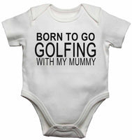Born to Go Golfing with My Mummy - Baby Vests Bodysuits for Boys, Girls