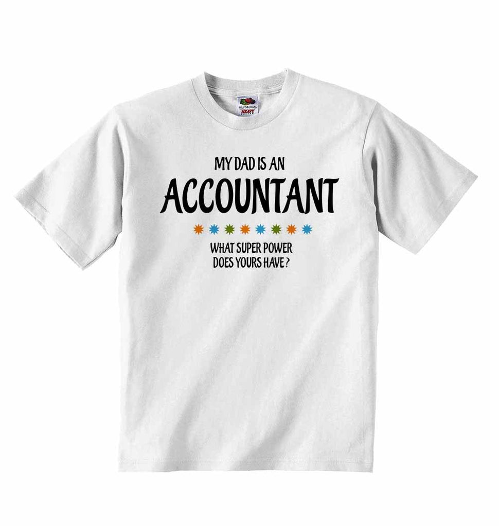 My Dad is An Accountant, What Super Power Does Yours Have? - Baby T-shirt
