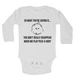 So What You are Saying is You Don't Really Disappear When We Play Peek A Boo Long Sleeve Baby Vests
