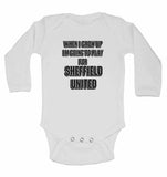 When I Grow Up Im Going to Play for Sheffield United - Long Sleeve Baby Vests