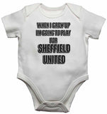 When I Grow Up Im Going to Play for Sheffield United - Baby Vests Bodysuits for Boys, Girls