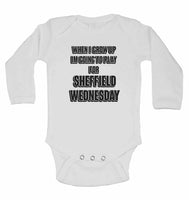 When I Grow Up Im Going to Play for Sheffield Wednesday - Long Sleeve Baby Vests