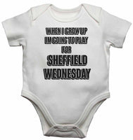 When I Grow Up Im Going to Play for Sheffield Wednesday - Baby Vests Bodysuits for Boys, Girls