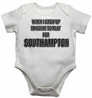When I Grow Up Im Going to Play for Southampton - Baby Vests Bodysuits for Boys, Girls