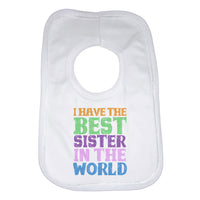 I Have the Best Sister in the World Unisex Baby Bibs