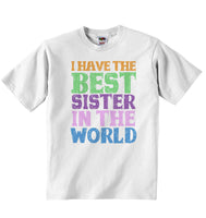 I Have the Best Sister in the World - Baby T-shirt