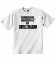 When I Grow Up Im Going to Play for Sunderland - Baby T-shirt