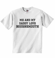 Me and My Daddy Love Bournemouth, for Football, Soccer Fans - Baby T-shirt