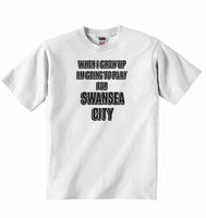 When I Grow Up Im Going to Play for Swansea City - Baby T-shirt