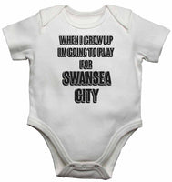 When I Grow Up Im Going to Play for Swansea City - Baby Vests Bodysuits for Boys, Girls