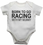 Born to Go Racing with My Mummy - Baby Vests Bodysuits for Boys, Girls