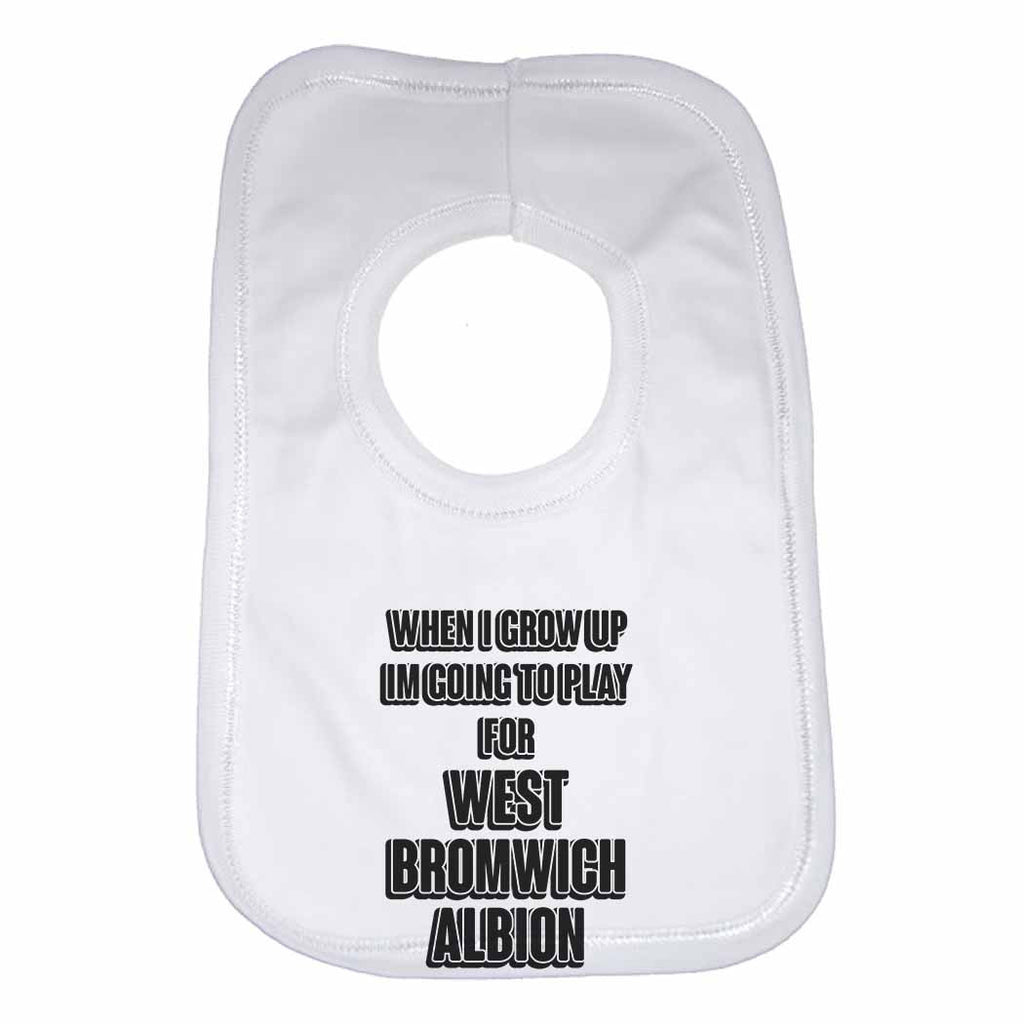 When I Grow Up Im Going to Play for West Bromwich Albion Boys Girls Baby Bibs