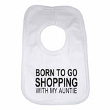 Born to Go Shopping with My Auntie Boys Girls Baby Bibs