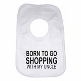 Born to Go Shopping with My Uncle Boys Girls Baby Bibs