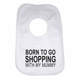 Born to Go Shopping with My Mummy Boys Girls Baby Bibs