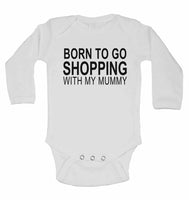 Born to Go Shopping with My Mummy - Long Sleeve Baby Vests for Boys & Girls