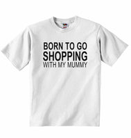 Born to Go Shopping with My Mummy - Baby T-shirt