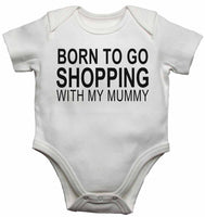 Born to Go Shopping with My Mummy - Baby Vests Bodysuits for Boys, Girls