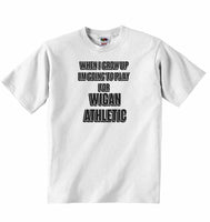 When I Grow Up Im Going to Play for Wigan Athletic - Baby T-shirt