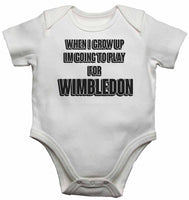 When I Grow Up Im Going to Play for Wimbledon - Baby Vests Bodysuits for Boys, Girls