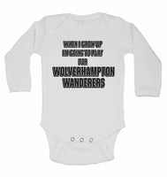 When I Grow Up Im Going to Play for Wolverhampton Wanderers - Long Sleeve Baby Vests