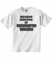 When I Grow Up Im Going to Play for Wolverhampton Wanderers - Baby T-shirt