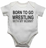 Born to Go Wrestling with My Mummy - Baby Vests Bodysuits for Boys, Girls