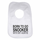 Born to Go Snooker with My Auntie Boys Girls Baby Bibs