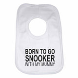 Born to Go Snooker with My Mummy Boys Girls Baby Bibs