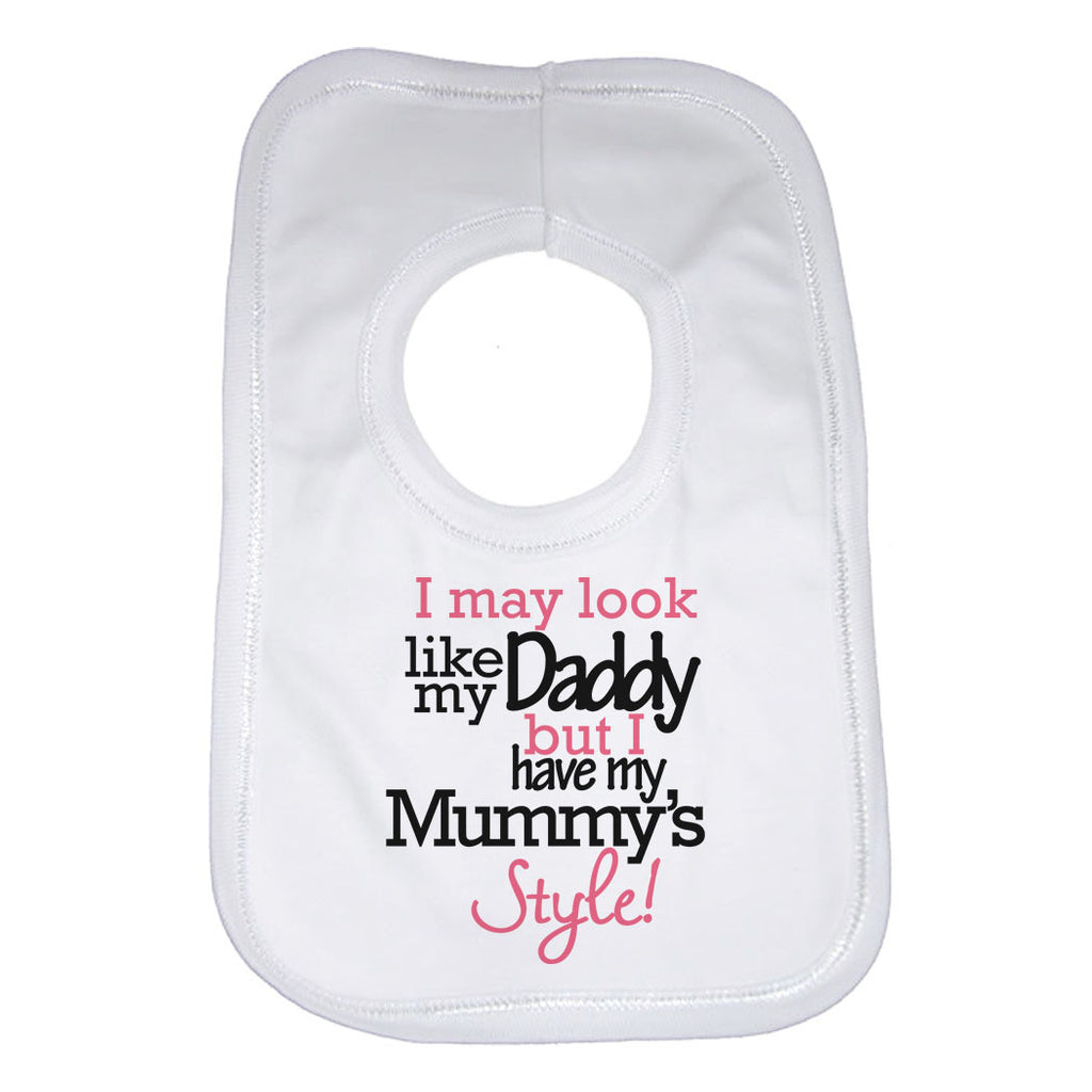 I May Look Like my Daddy but I Have my Mummys Style! Baby Bibs