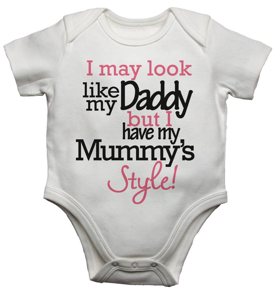 I May Look Like my Daddy but I Have my Mummys Style! Baby Vests Bodysuits