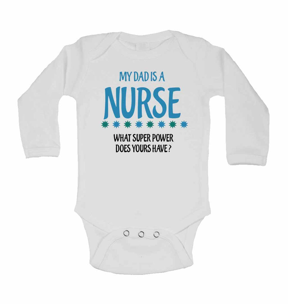 My Dad is A Nurse, What Super Power Does Yours Have? - Long Sleeve Baby Vests