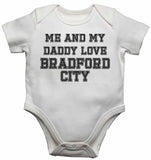 Me and My Daddy Love BradFord City, for Football, Soccer Fans - Baby Vests Bodysuits