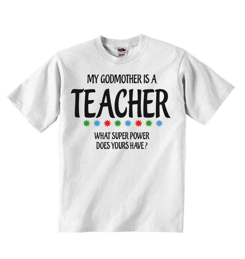 My Godmother Is A Teacher What Super Power Does Yours Have? - Baby T-shirts