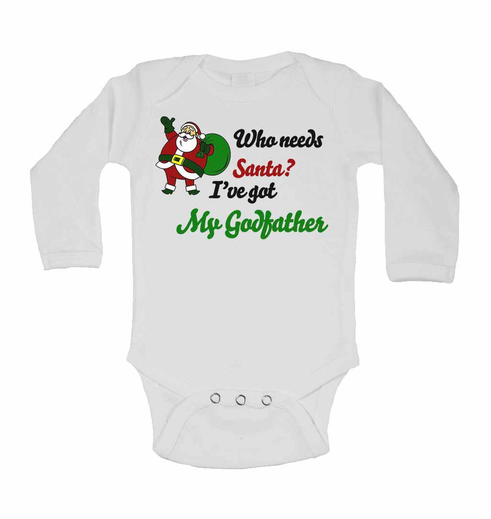 Who Needs Santa? I've Got My Godfather  - Long Sleeve Baby Vests