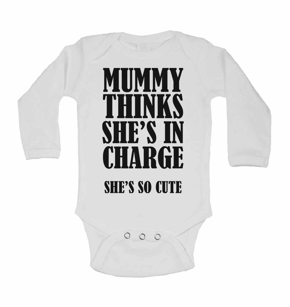 Mummy Thinks She Is In Charge She's So Cute - Long Sleeve Baby Vests