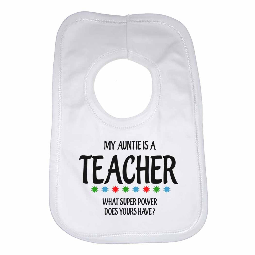 My Auntie Is A Teacher What Super Power Does Yours Have? - Baby Bibs