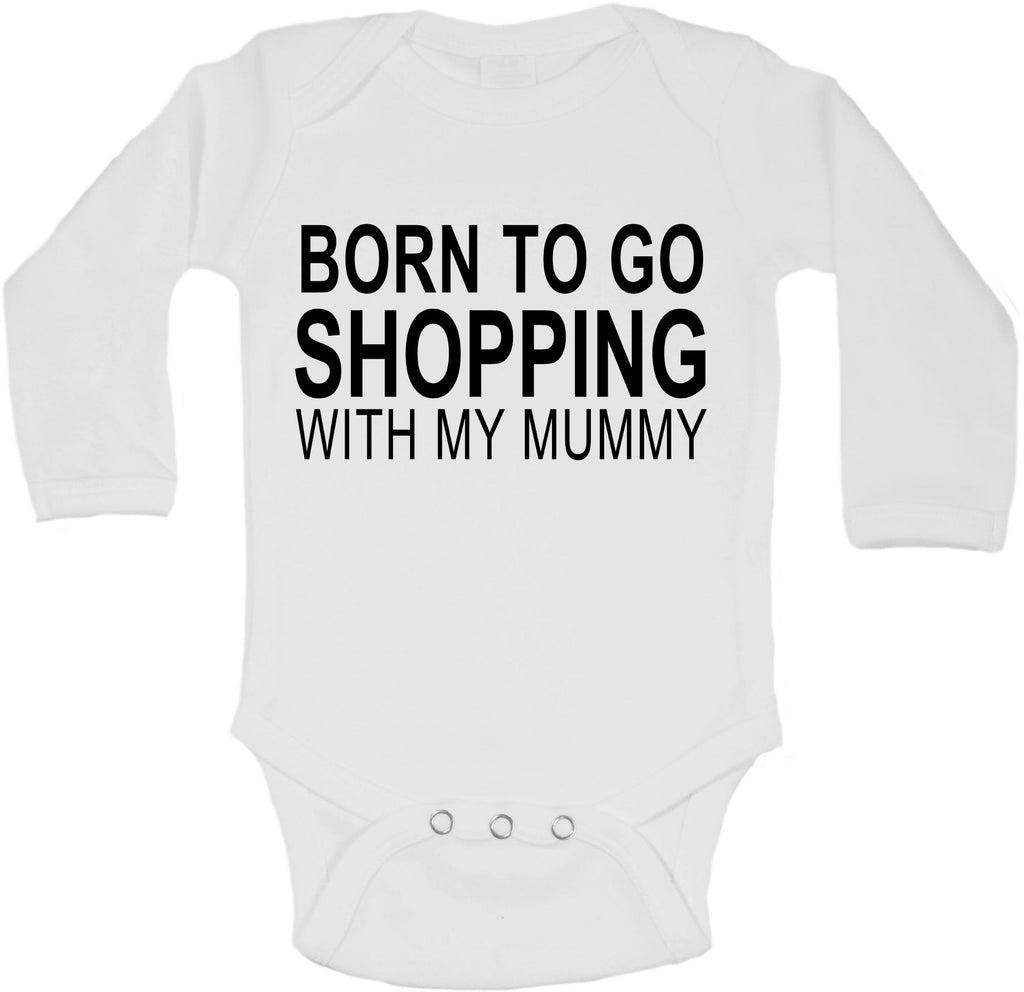 Born To Go Shopping With My Mummy - Long Sleeve Vests