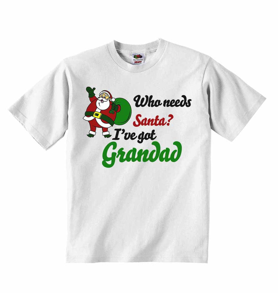 Who Needs Santa? I've Got Grandad - Baby T-shirts