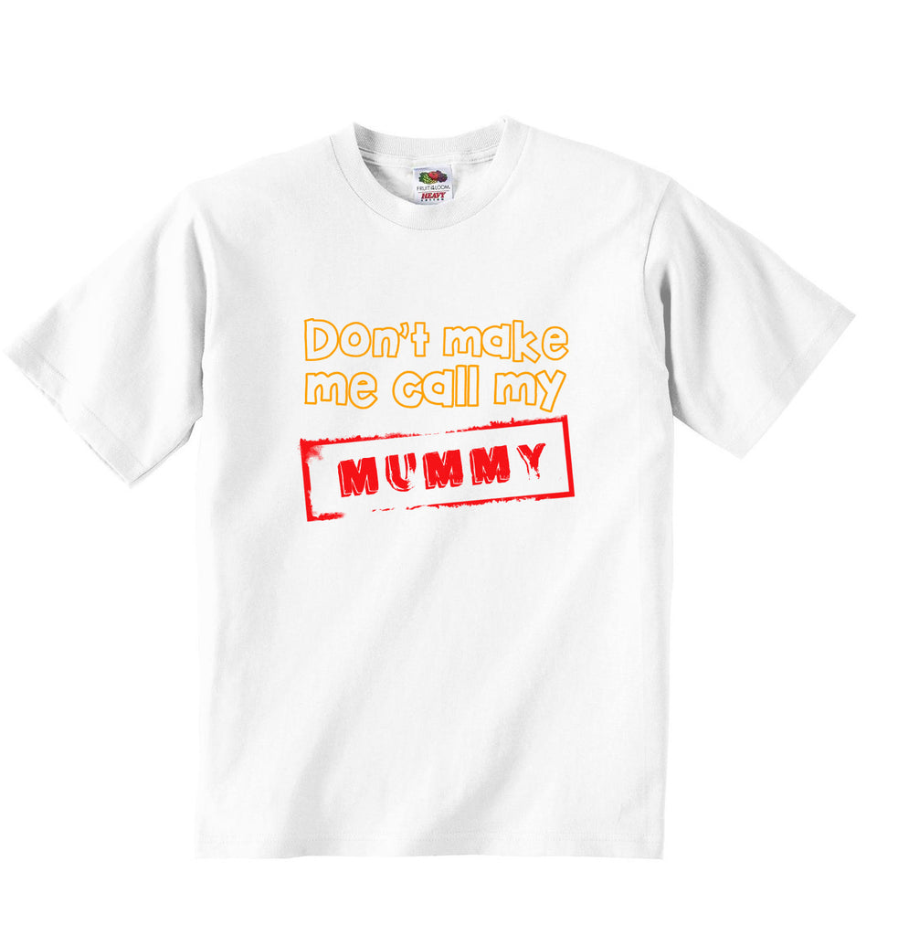 Dont Make Me Call My Mummy - Baby T-shirt