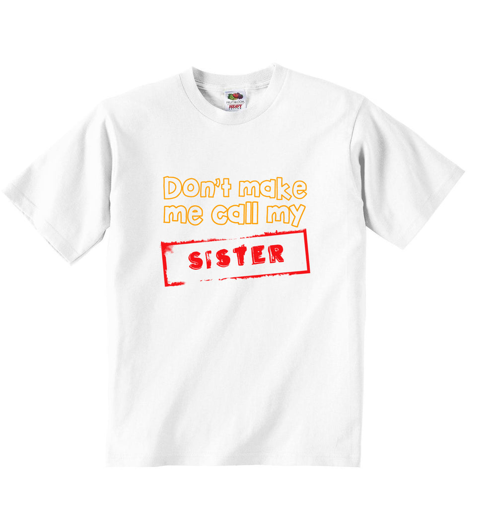 Dont Make Me Call My Sister - Baby T-shirt