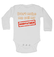 Don't Make Me Call My Godfather - Long Sleeve Baby Vests for Boys & Girls