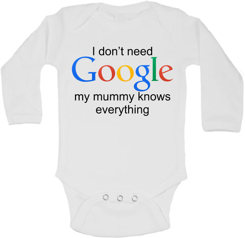 I Dont Need Google My Mummy Knows Everything - Long Sleeve Vests