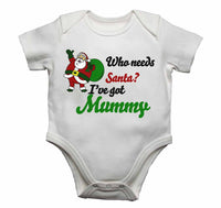 Who Needs Santa? I've Got Mummy - Baby Vests