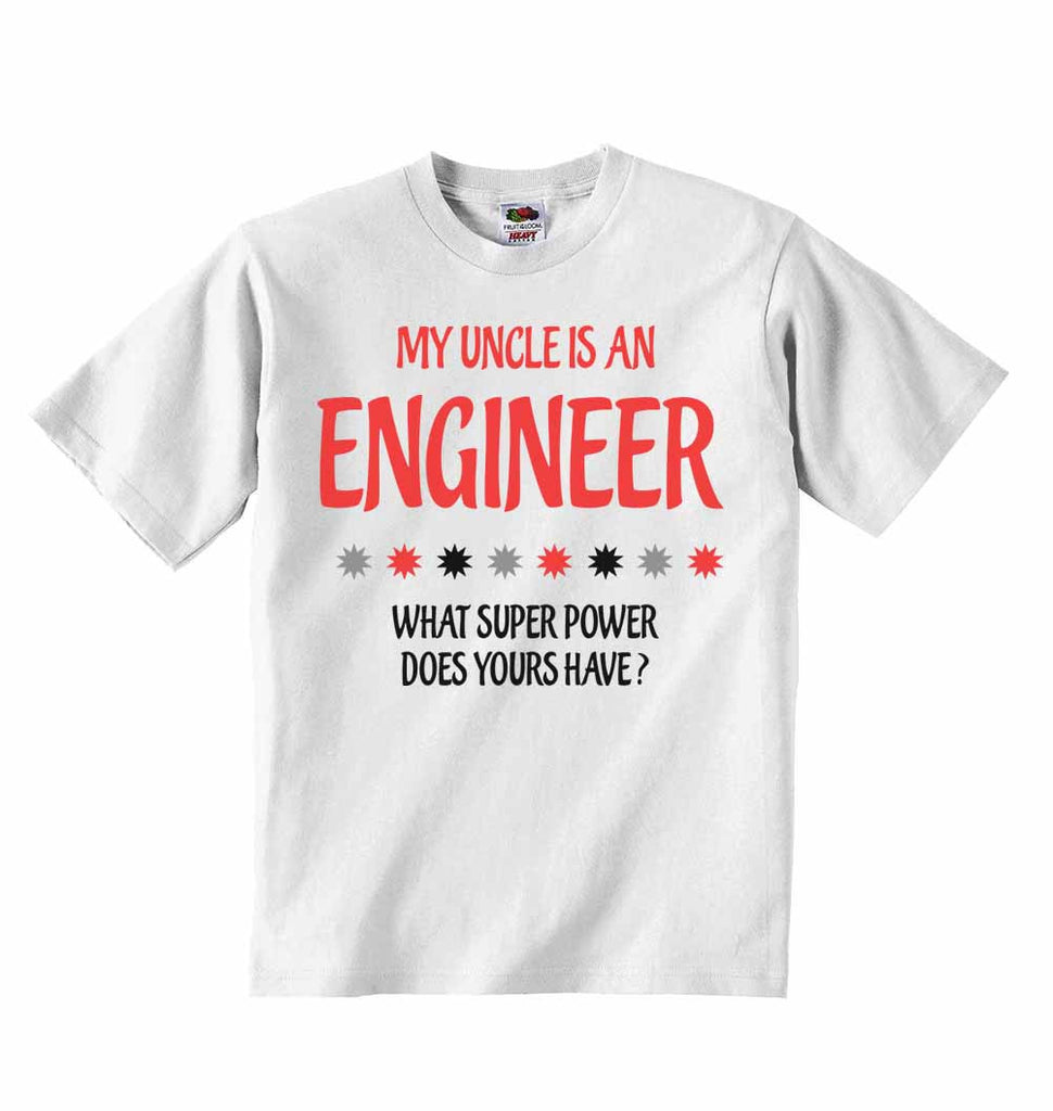 My Uncle Is An Engineer What Super Power Does Yours Have? - Baby T-shirts