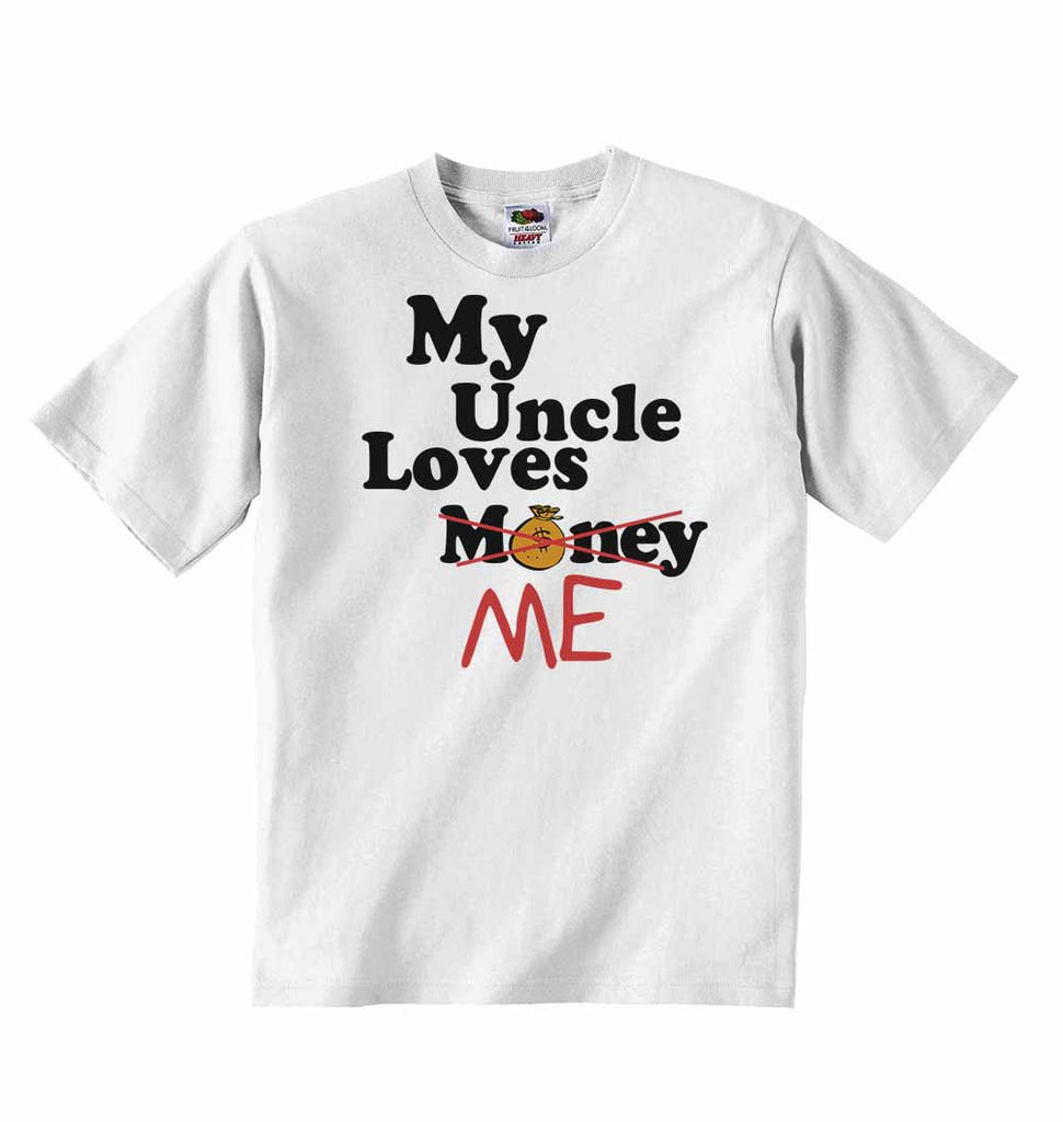 My Uncle Loves Me not Money - Baby T-shirts