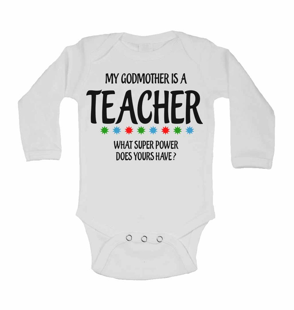 My Godmother Is A Teacher What Super Power Does Yours Have? - Long Sleeve Baby Vests