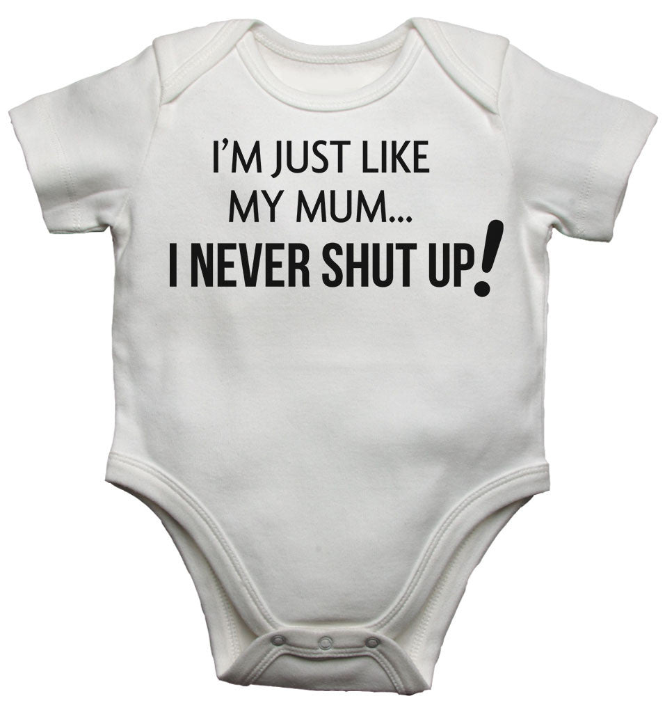 I am Just Like my Mum I Never Shut up Baby Vests Bodysuits
