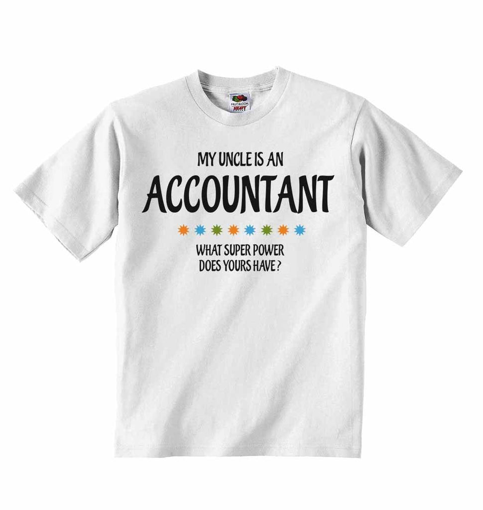 My Uncle Is An Accountant What Super Power Does Yours Have? - Baby T-shirts