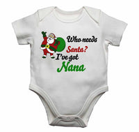 Who Needs Santa? I've Got Nana - Baby Vests